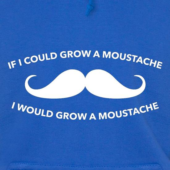 If I Could Grow A Moustache I Would Grow A Moustache t shirt